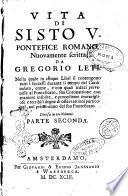 Vita di Sisto 5. pontefice romano. Nuovamente scritta da Gregorio Leti ... Divisa in tre volumi. Parte prima [-terza]