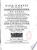 Vita e ratti di Santa Maria Maddalena Dé Pazzi nobile fiorentina,... Di nuovo ristampata...