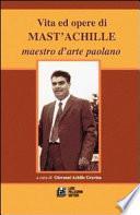 Vita Ed Opere Di Mast'achille Maestro D'arte Paolano