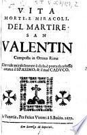 Vita morte, e miracoli, del martire San Valentin composta in ottava rima che vale mirabilmente à dirla, è portarla adosso contra il spasimo, & il mal caduco