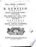 Vita, morte, e miracoli di S. Agnello abbate Protettore, e Tutelare della fedelissima citta di Napoli, fatta ristampare dal P. Abbate, e Canonici del Santissimo Salvatore di Santo Agnello