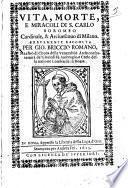 Vita, morte, e miracoli di S. Carlo Boromeo cardinale, & arciuescouo di Milano. Breuemente raccolta per Gio. Briccio romano, ..