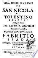 Vita, morte, e miracoli di San Nicola di Tolentino sonetti del signor dottore Gio. Battista Grappelli accademico arcade. Dedicati all'Em.mo e Re.mo il sig. card. Fabritio Spada