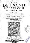 Vite de i santi, e beati cosi huomini, come donne del sacro ordine de' Fratri Predicatori. Scritte dal R. P. Fra Serafino Razzi,...