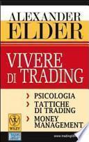 Vivere di trading. Psicologia, tattiche di trading, money management