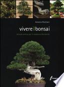 Vivere il bonsai. Un'arte antica per il moderno Occidente