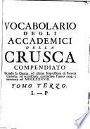 Vocabolario degli accademici della Crusca compendiato Secondo la Quarta, ed ultima impressione di Firenze Corretta, ed accresciuta, cominciata l'anno 1729, e terminata nel MDCCXXXVIII.
