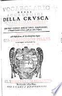 Vocabolario degli Accademici della Crusca, con tre indici delle voci, locuzioni, e proverbi Latini, e Greci, etc. Compiled chiefly by L. Salviati. ED. PR.