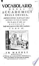 Vocabolario degli accademici della Crusca. Impressione napoletana secondo l'ultima di Firenze, con la giunta di molte voci raccolte dagli autori approvati dalla stessa Accademia