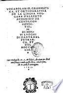 Vocabolario, grammatica, et orthographia de la lingua volgare d'Alberto Acharisio da Cento, con ispositioni di molti luoghi di Dante, del Petrarca, et del Boccaccio