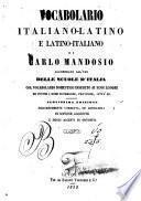 Vocabolario italiano-latino e latino-italiano accomodato all'uso delle scuole d'Italia col vocabolario domestico inserito ai suoi luoghi ...