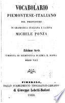 Vocabolario piemonteno-italiano del professore di gramatica italiana e latina Michele Ponza