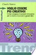 Voglio essere più creativo! Come sviluppare il pensiero innovativo per la ricerca di piccole e grandi idee