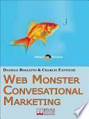 Web Monster & Conversational Marketing. Come Trasformare la Tua Impresa in un Successo. (Ebook Italiano - Anteprima Gratis)