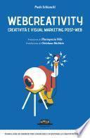 Webcreativity - Creatività e visual marketing post web: Teorie, idee ed esercizi per conoscere e sviluppare la creatività post-web