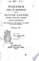 Werther. Opera di sentimento del dottor Goethe celebre scrittor tedesco ... Parte 1.[-2.] - Firenze presso Guglielmo Piatti, 1823