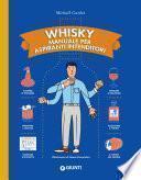 Whisky. Manuale per aspiranti intenditori