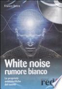 White noise-Rumore bianco. Le proprietà antidolorifiche del suono. CD Audio