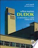 Willem Marinus Dudok, architetture e città, 1884-1974