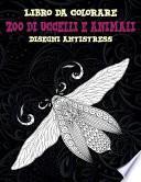 Zoo di uccelli e animali - Libro da colorare - Disegni antistress